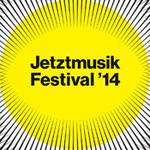 Jetztmusik Festival 2014